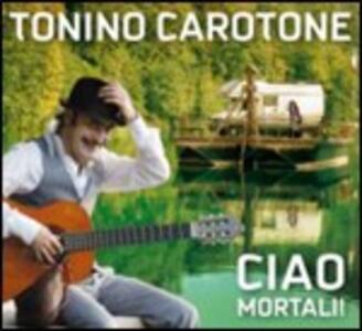 Ciao mortali! - CD Audio di Tonino Carotone