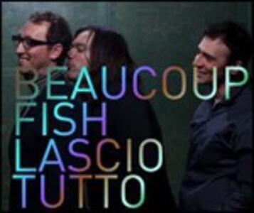 Lascio tutto - CD Audio di Beaucoup Fish