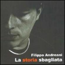 La storia sbagliata - CD Audio di Filippo Andreani