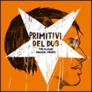 Primitivi del Dub - CD Audio di Tre Allegri Ragazzi Morti