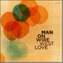 West Love - CD Audio di Man on Wire