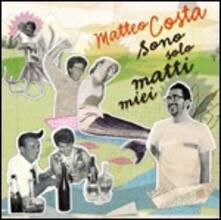 Sono solo matti miei - CD Audio di Matteo Costa