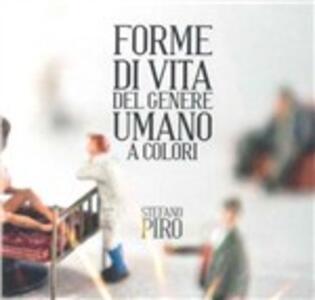 Forme di vita del genere umano a colori - CD Audio di Stefano Piro