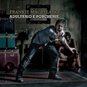 Adulterio e porcherie - CD Audio di Frankie Magellano