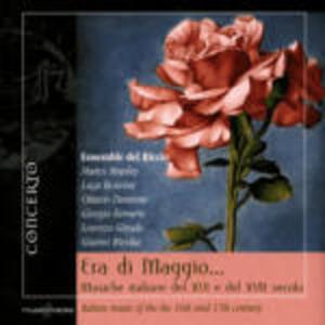 Era di Maggio. Musiche italiane del XVI e XVII secolo - CD Audio di Ensemble del Riccio