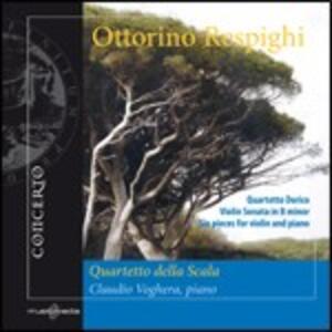 Quartetto dorico - Sonata per violino - 6 Pezzi per violino - CD Audio di Ottorino Respighi