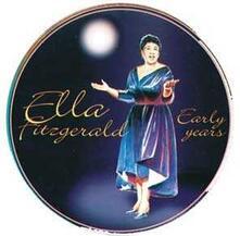 Early Years - CD Audio di Ella Fitzgerald