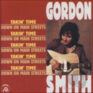 Takin' Time - Down on Mean Streets - CD Audio di Gordon Smith