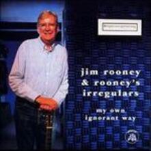 My Own Ignorant Way - CD Audio di Jim Rooney,Rooney's Irregulars