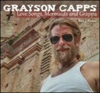 Love Songs Mermaids & Grappa - CD Audio di Grayson Capps