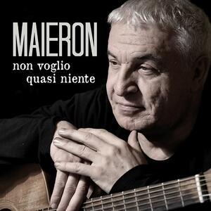 Non voglio quasi niente - CD Audio di Luigi Maieron