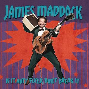 If it Ain't Fixed Don't Break it - CD Audio di James Maddock