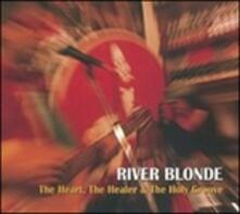 The Heart, the Healer & the Holy Groove - CD Audio di River Blonde