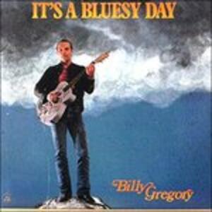 It's a Bluesy Day - CD Audio di Billy Gregory