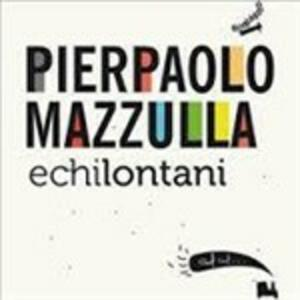 Echilontani - CD Audio di Pierpaolo Mazzulla