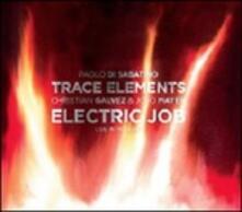 Electric Job. Live in Teramo (Digipack) - CD Audio di Trace Elements