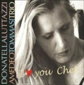 I Love You Chet - CD Audio di Donatella Luttazzi