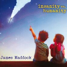 Insanity VS Humanity - CD Audio di James Maddock