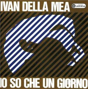 Io so che un giorno - CD Audio di Ivan Della Mea
