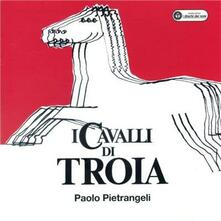 I cavalli di Troia - CD Audio di Paolo Pietrangeli