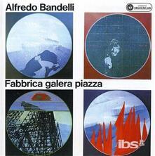 Fabbrica, galera, piazza - CD Audio di Alfredo Bandelli