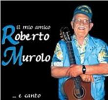Il mio amico Roberto Murolo...e canto - CD Audio di Roberto Murolo