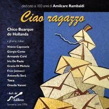 Chico Buarque e gli amici italiani. Ciao ragazzo - CD Audio di Chico Buarque