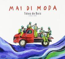 Mai di moda. Since 1992 - CD Audio di Têtes de Bois
