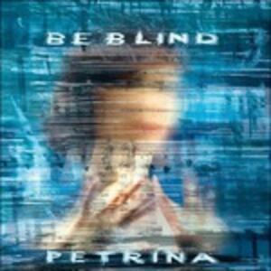 Be Blind - CD Audio di Petrina