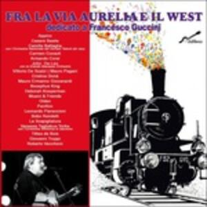 Fra la via Aurelia e il West. Dedicato a Francesco Guccini - CD Audio
