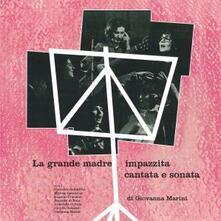 La grande madre impazzita - CD Audio di Giovanna Marini