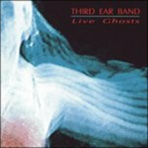 Live Ghosts - CD Audio di Third Ear Band