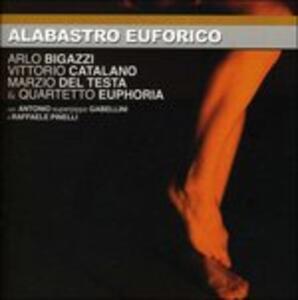 Alabastro euforico - CD Audio di Euphoria,Arlo Bigazzi,Vittorio Catalano,Marzio Del Testa