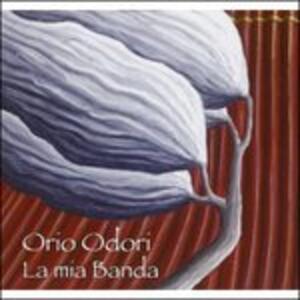 La mia banda - CD Audio di Orio Odori