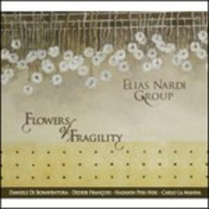 Flowers of Fragility - CD Audio di Elias Nardi (Group)
