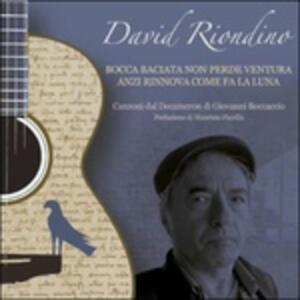 Bocca baciata non perde ventura, anzi rinnova come fa la luna - CD Audio di David Riondino