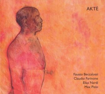 Aktè - CD Audio di Claudio Farinone,Fausto Beccalossi,Elias Nardi,Max Pizio