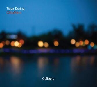 Gelibolu - CD Audio di Tolga During,OttoMani
