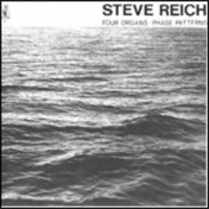 Four Organs - Phase Pattern - CD Audio di Steve Reich