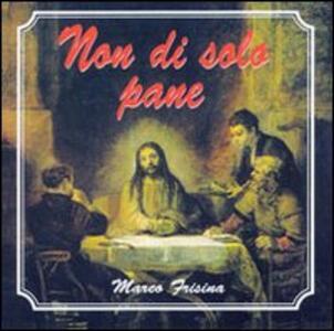 Non di solo pane - CD Audio di Marco Frisina