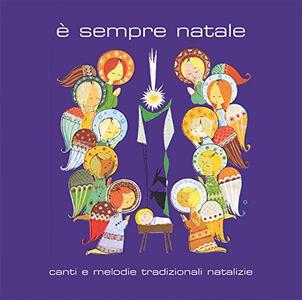 È sempre Natale. Canti e melodie... - CD Audio