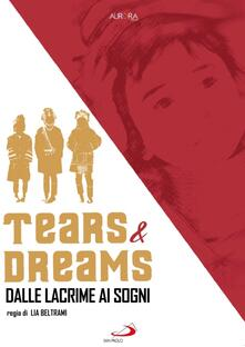 Tears & Dreams. Dalle lacrime ai sogni (DVD) di Lia Beltrami - DVD