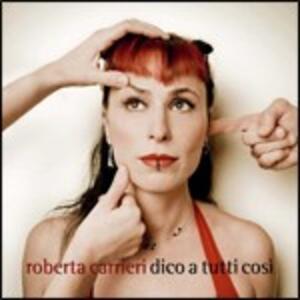 Dico a tutti così - CD Audio di Roberta Carrieri