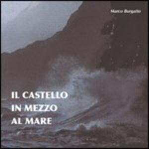 Il castello in mezzo almare - CD Audio di Marco Burgatto