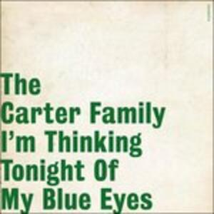 I'm Thinking Tonight of My Blue Eyes - Vinile LP di Carter Family