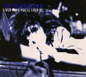 Liver Than You'll Ever Be - CD Audio di Dead Boys