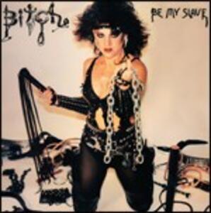Be My Slave - Vinile LP di Bitch