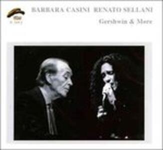Gershwin & More - CD Audio di Barbara Casini,Renato Sellani