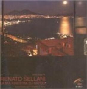 La mia finestra su Napoli - CD Audio di Renato Sellani