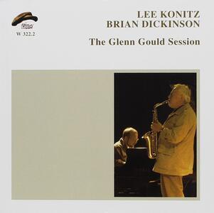 The Glenn Gould Session - CD Audio di Lee Konitz,Brian Dickinson